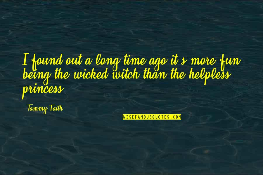 Being A Witch Quotes By Tammy Faith: I found out a long time ago it's