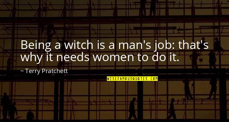 Being A Witch Quotes By Terry Pratchett: Being a witch is a man's job: that's