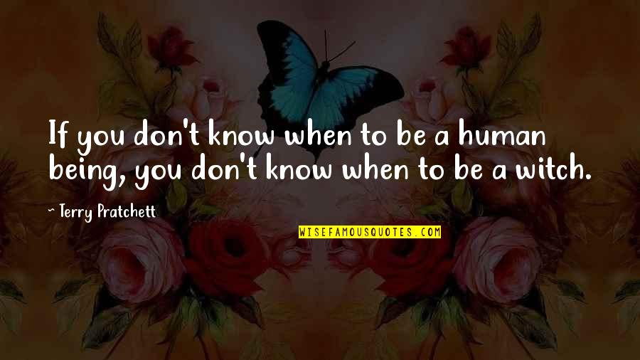 Being A Witch Quotes By Terry Pratchett: If you don't know when to be a