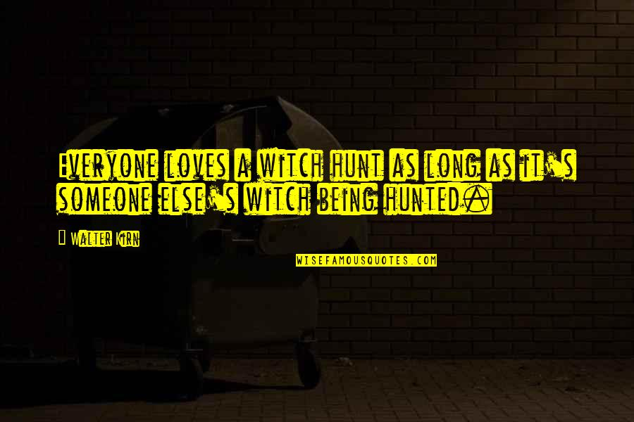 Being A Witch Quotes By Walter Kirn: Everyone loves a witch hunt as long as