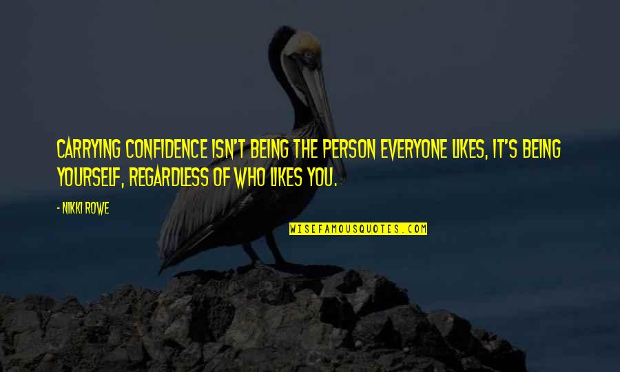 Being A Woman Of Beauty Quotes By Nikki Rowe: Carrying confidence isn't being the person everyone likes,