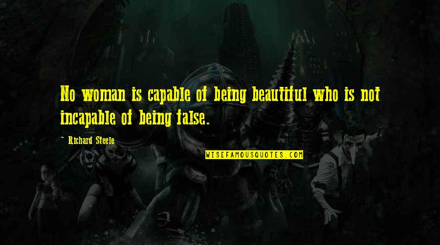 Being A Woman Of Beauty Quotes By Richard Steele: No woman is capable of being beautiful who