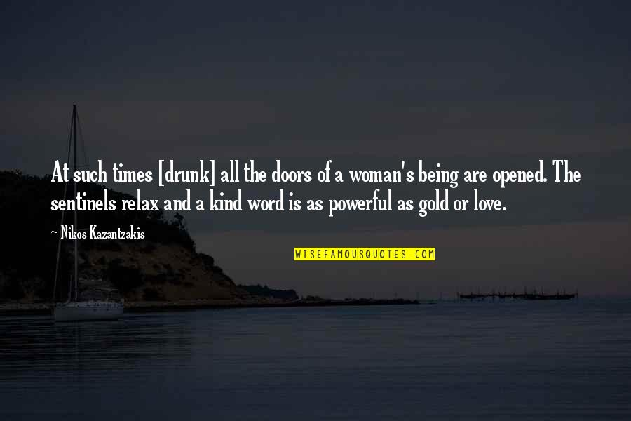 Being A Woman Of Your Word Quotes By Nikos Kazantzakis: At such times [drunk] all the doors of
