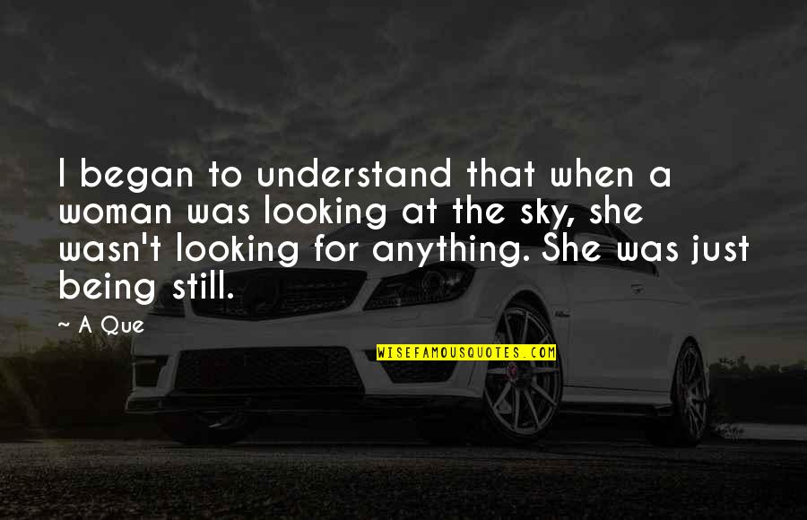 Being A Woman Quotes By A Que: I began to understand that when a woman