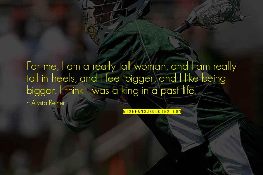 Being A Woman Quotes By Alysia Reiner: For me, I am a really tall woman,