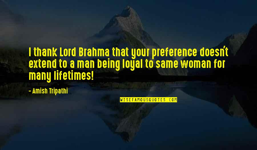 Being A Woman Quotes By Amish Tripathi: I thank Lord Brahma that your preference doesn't