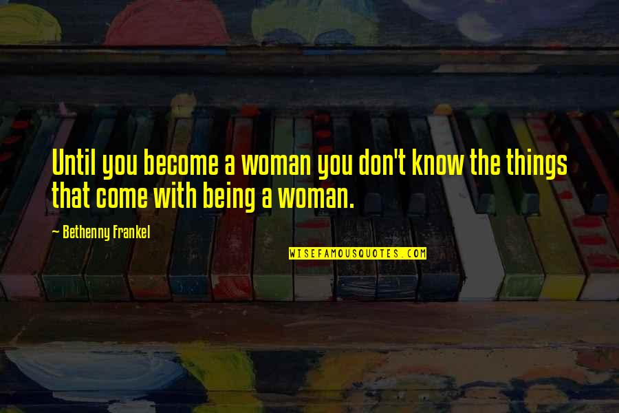 Being A Woman Quotes By Bethenny Frankel: Until you become a woman you don't know