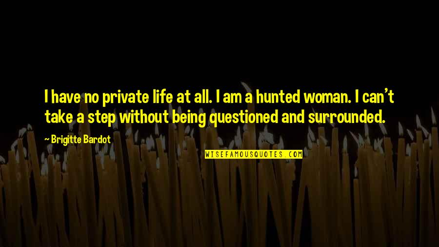 Being A Woman Quotes By Brigitte Bardot: I have no private life at all. I