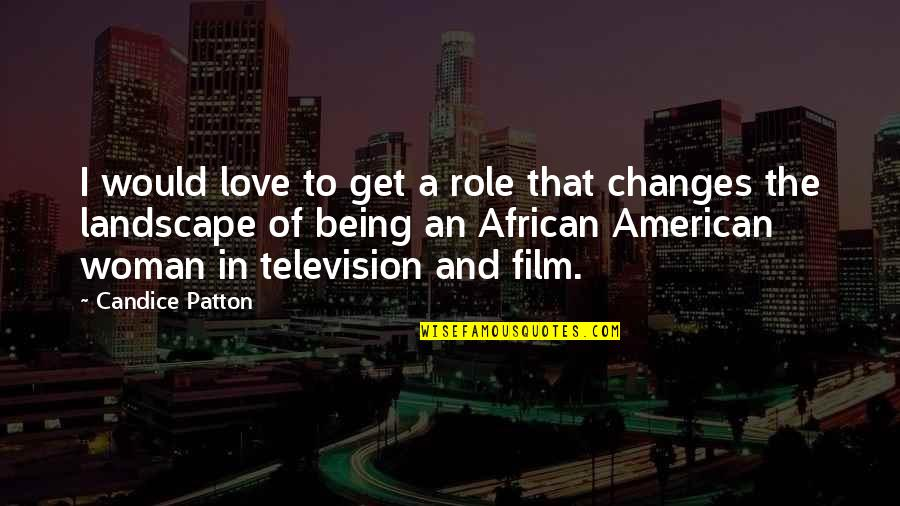 Being A Woman Quotes By Candice Patton: I would love to get a role that