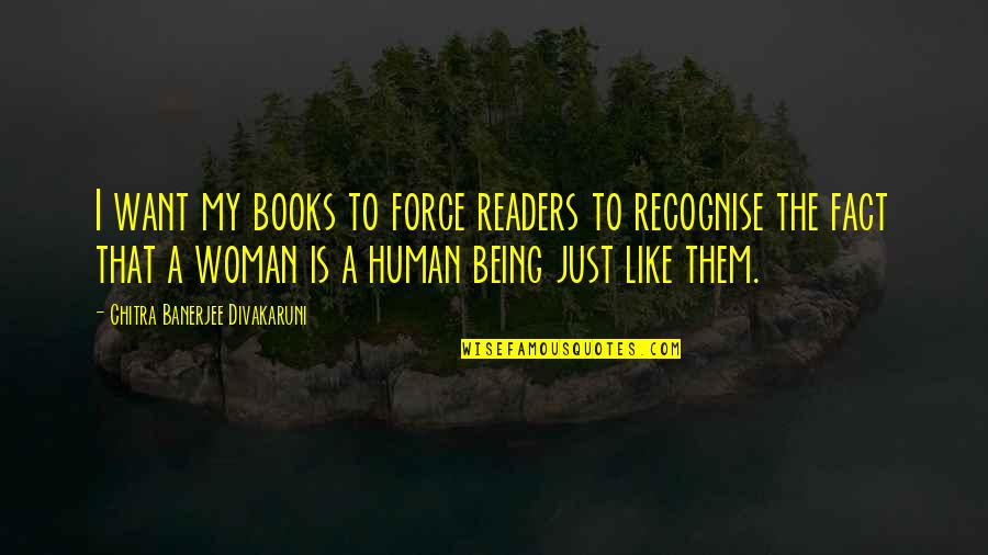Being A Woman Quotes By Chitra Banerjee Divakaruni: I want my books to force readers to