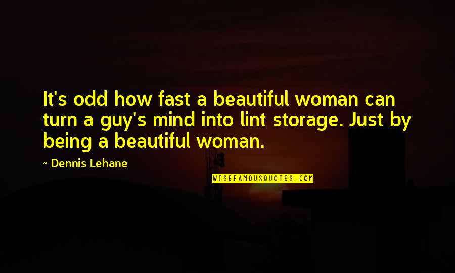 Being A Woman Quotes By Dennis Lehane: It's odd how fast a beautiful woman can