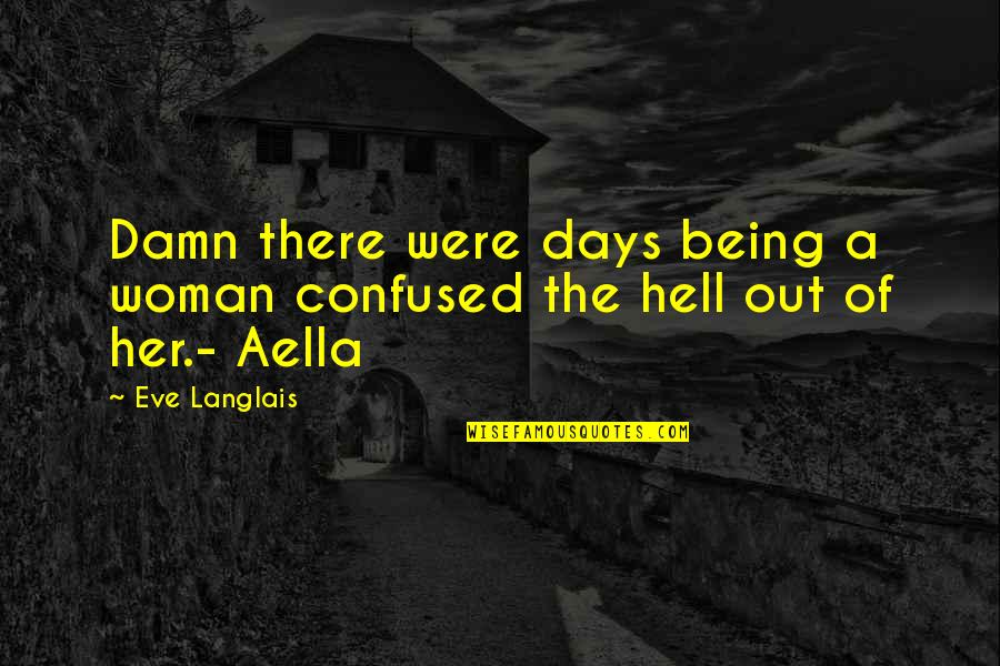 Being A Woman Quotes By Eve Langlais: Damn there were days being a woman confused