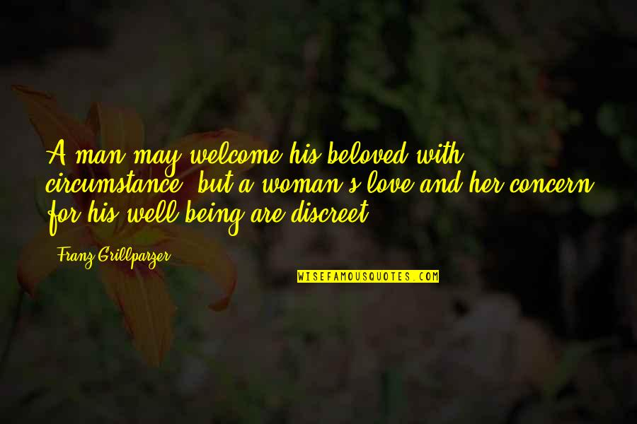 Being A Woman Quotes By Franz Grillparzer: A man may welcome his beloved with circumstance,