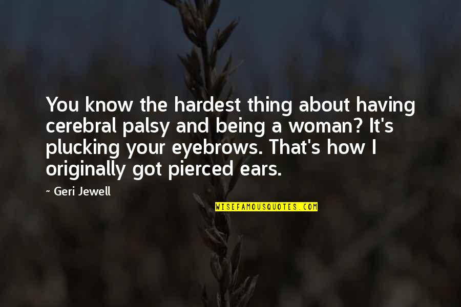 Being A Woman Quotes By Geri Jewell: You know the hardest thing about having cerebral