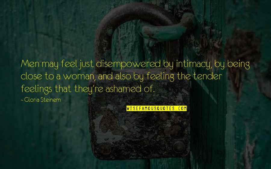 Being A Woman Quotes By Gloria Steinem: Men may feel just disempowered by intimacy, by