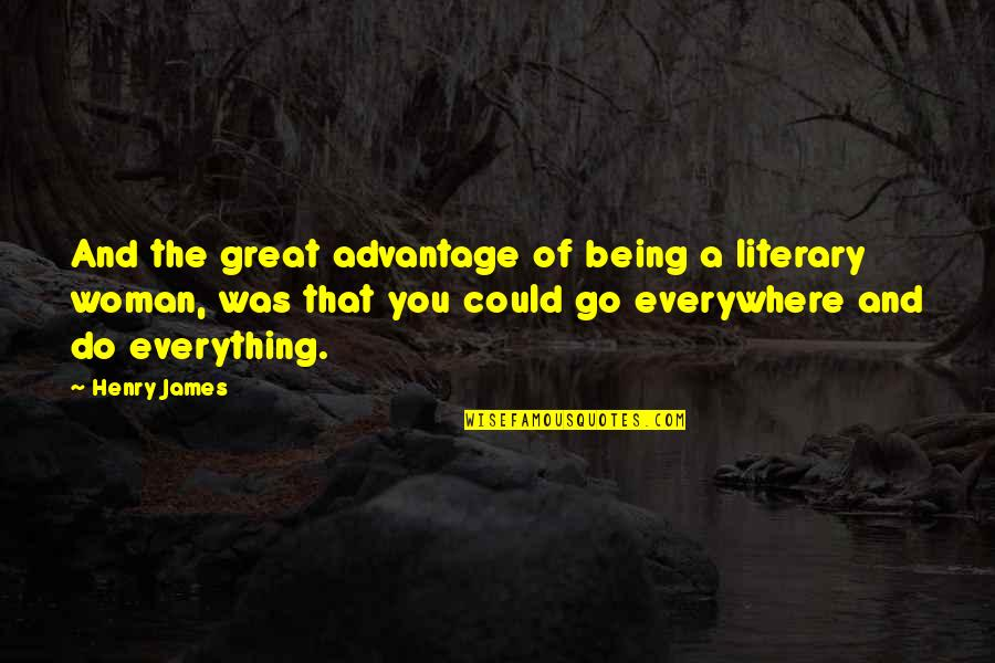 Being A Woman Quotes By Henry James: And the great advantage of being a literary