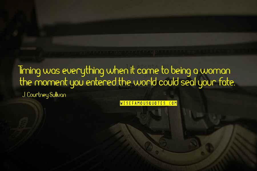 Being A Woman Quotes By J. Courtney Sullivan: Timing was everything when it came to being