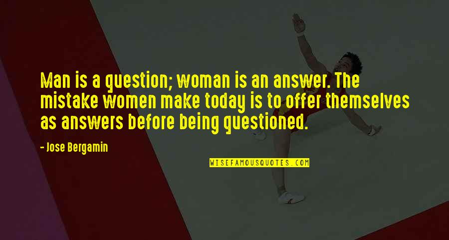 Being A Woman Quotes By Jose Bergamin: Man is a question; woman is an answer.
