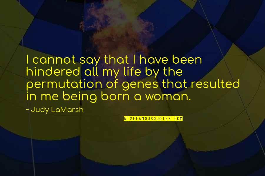 Being A Woman Quotes By Judy LaMarsh: I cannot say that I have been hindered