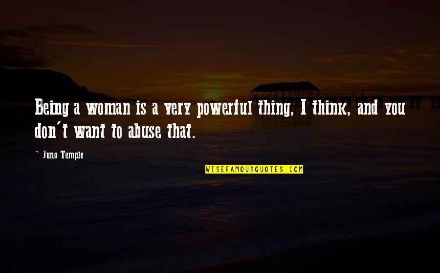 Being A Woman Quotes By Juno Temple: Being a woman is a very powerful thing,