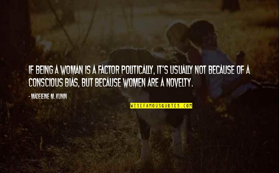 Being A Woman Quotes By Madeleine M. Kunin: If being a woman is a factor politically,