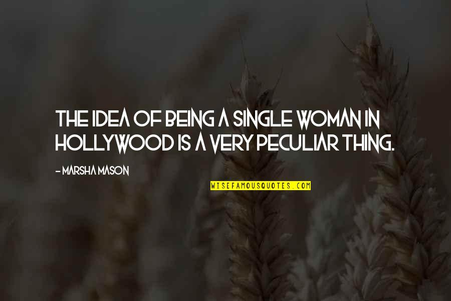 Being A Woman Quotes By Marsha Mason: The idea of being a single woman in