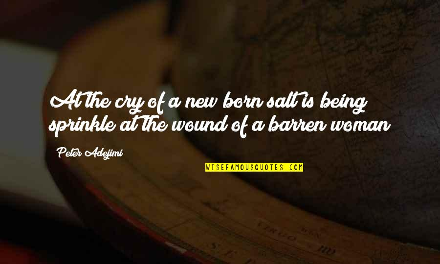 Being A Woman Quotes By Peter Adejimi: At the cry of a new born salt