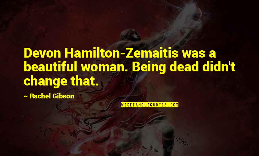 Being A Woman Quotes By Rachel Gibson: Devon Hamilton-Zemaitis was a beautiful woman. Being dead