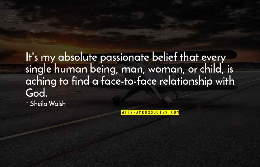 Being A Woman Quotes By Sheila Walsh: It's my absolute passionate belief that every single