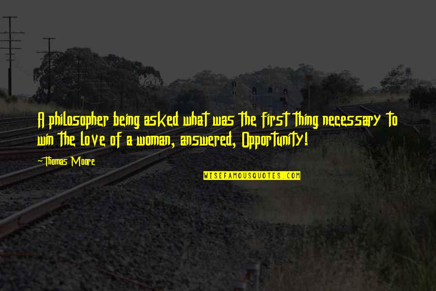 Being A Woman Quotes By Thomas Moore: A philosopher being asked what was the first
