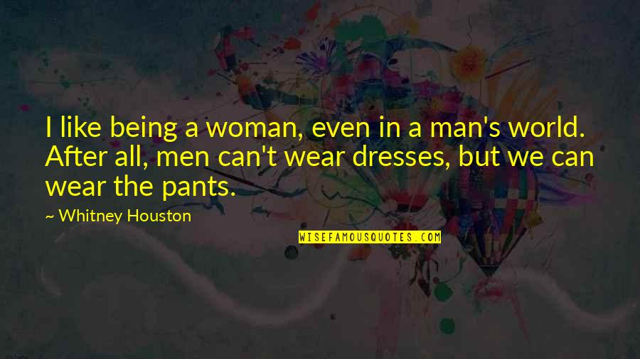 Being A Woman Quotes By Whitney Houston: I like being a woman, even in a
