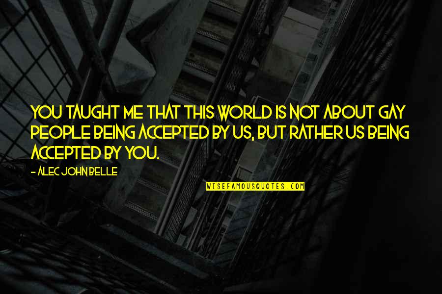 Being Accepted As You Are Quotes By Alec John Belle: You taught me that this world is not
