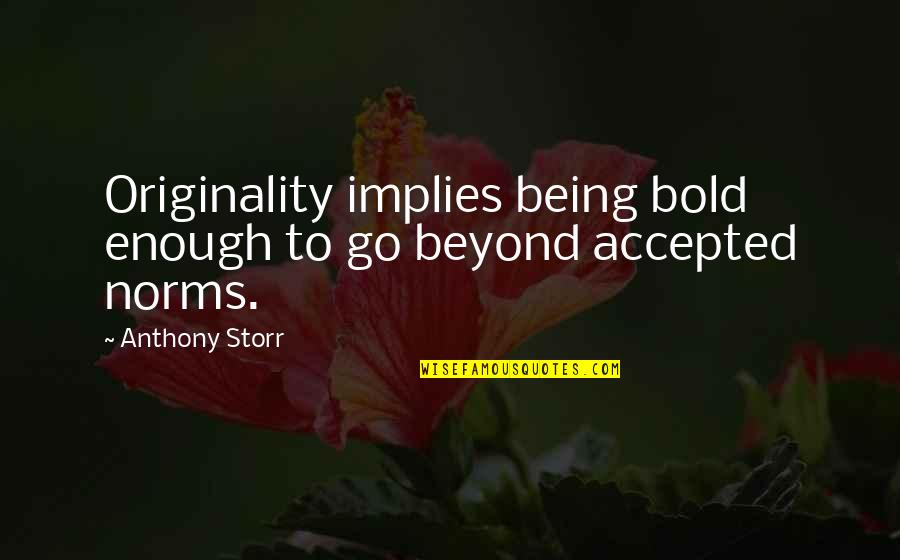Being Accepted As You Are Quotes By Anthony Storr: Originality implies being bold enough to go beyond