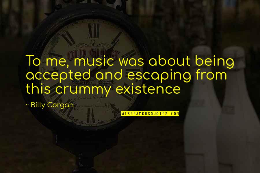 Being Accepted As You Are Quotes By Billy Corgan: To me, music was about being accepted and