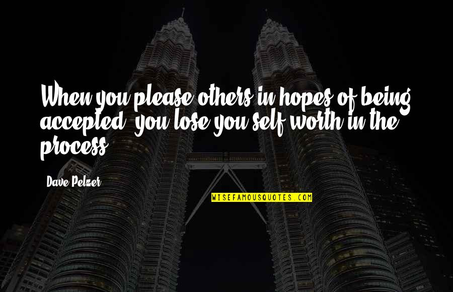 Being Accepted As You Are Quotes By Dave Pelzer: When you please others in hopes of being
