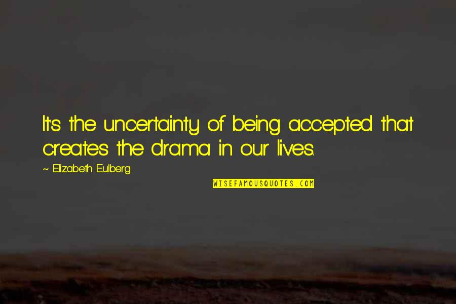 Being Accepted As You Are Quotes By Elizabeth Eulberg: It's the uncertainty of being accepted that creates