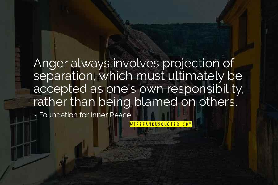 Being Accepted As You Are Quotes By Foundation For Inner Peace: Anger always involves projection of separation, which must