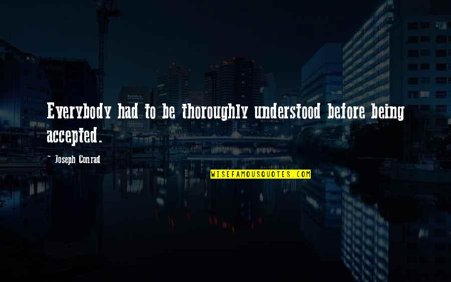 Being Accepted As You Are Quotes By Joseph Conrad: Everybody had to be thoroughly understood before being