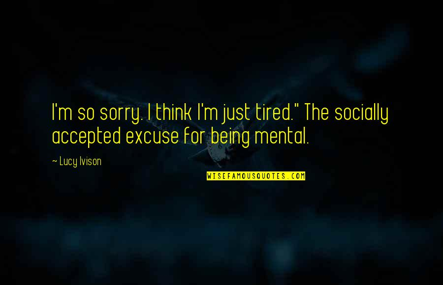 """Being Accepted As You Are Quotes By Lucy Ivison: I'm so sorry. I think I'm just tired."""""""