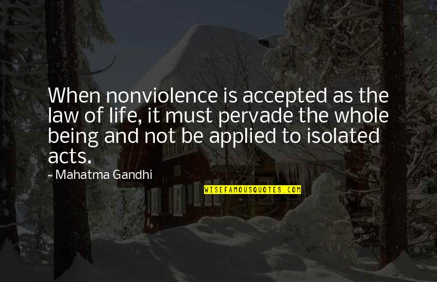 Being Accepted As You Are Quotes By Mahatma Gandhi: When nonviolence is accepted as the law of
