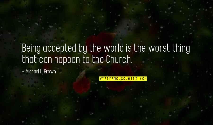 Being Accepted As You Are Quotes By Michael L. Brown: Being accepted by the world is the worst