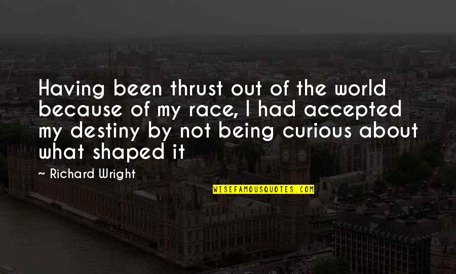 Being Accepted As You Are Quotes By Richard Wright: Having been thrust out of the world because