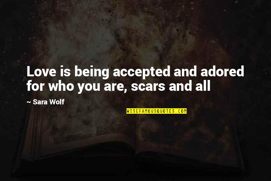 Being Accepted As You Are Quotes By Sara Wolf: Love is being accepted and adored for who
