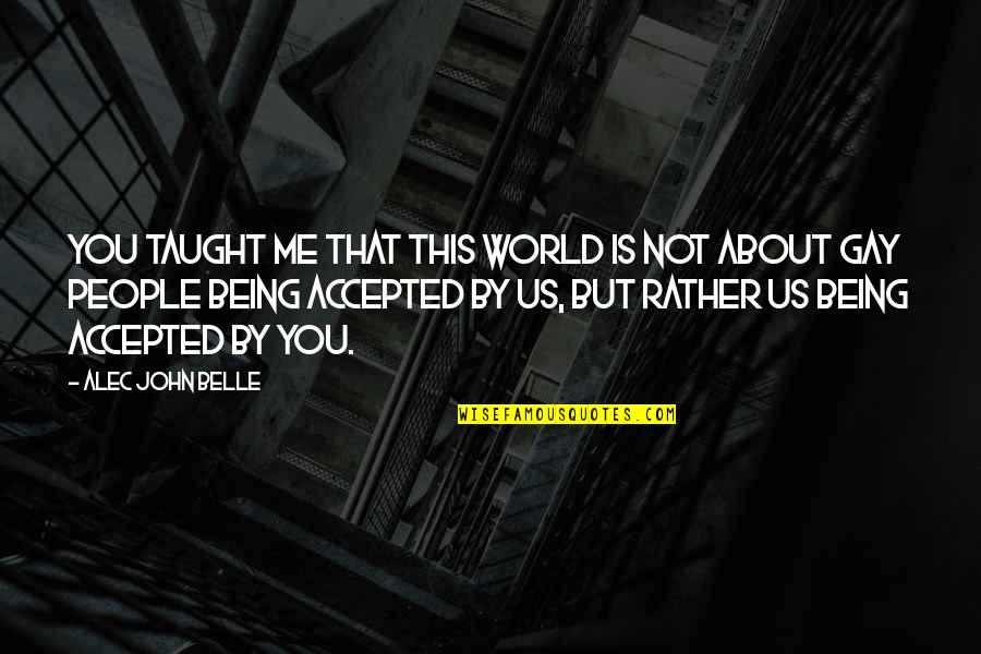 Being Accepted For Being Gay Quotes By Alec John Belle: You taught me that this world is not