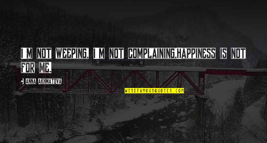 Being Accepted Into Society Quotes By Anna Akhmatova: I'm not weeping, I'm not complaining,Happiness is not