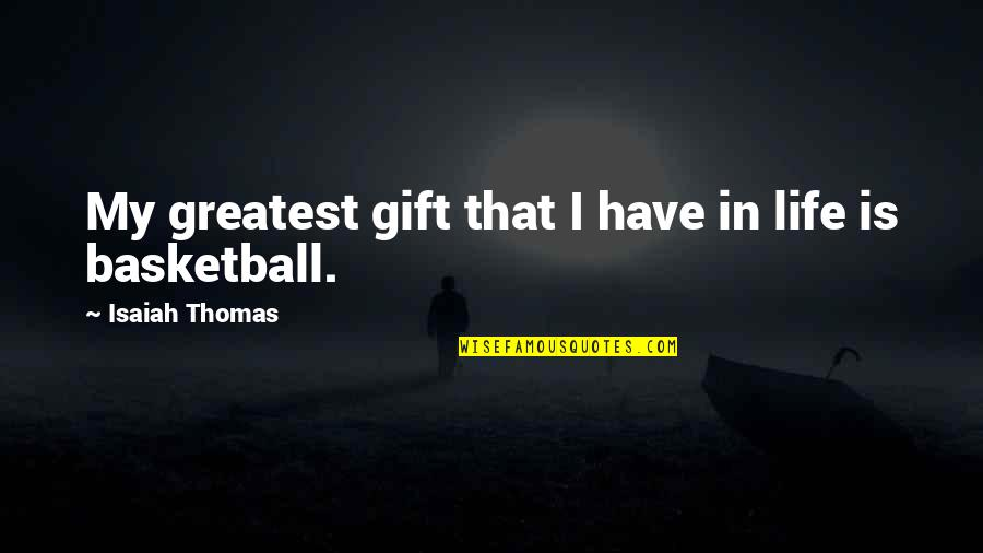Being Accepted Into Society Quotes By Isaiah Thomas: My greatest gift that I have in life