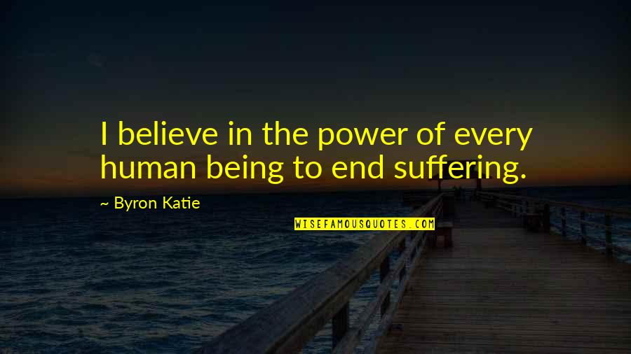 Being Addicted To Pills Quotes By Byron Katie: I believe in the power of every human