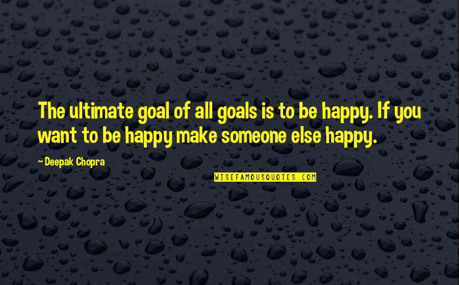 Being Addicted To Pills Quotes By Deepak Chopra: The ultimate goal of all goals is to