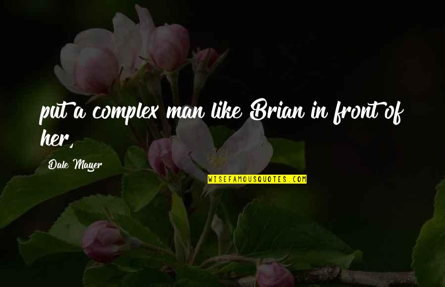 Being Afraid Tumblr Quotes By Dale Mayer: put a complex man like Brian in front