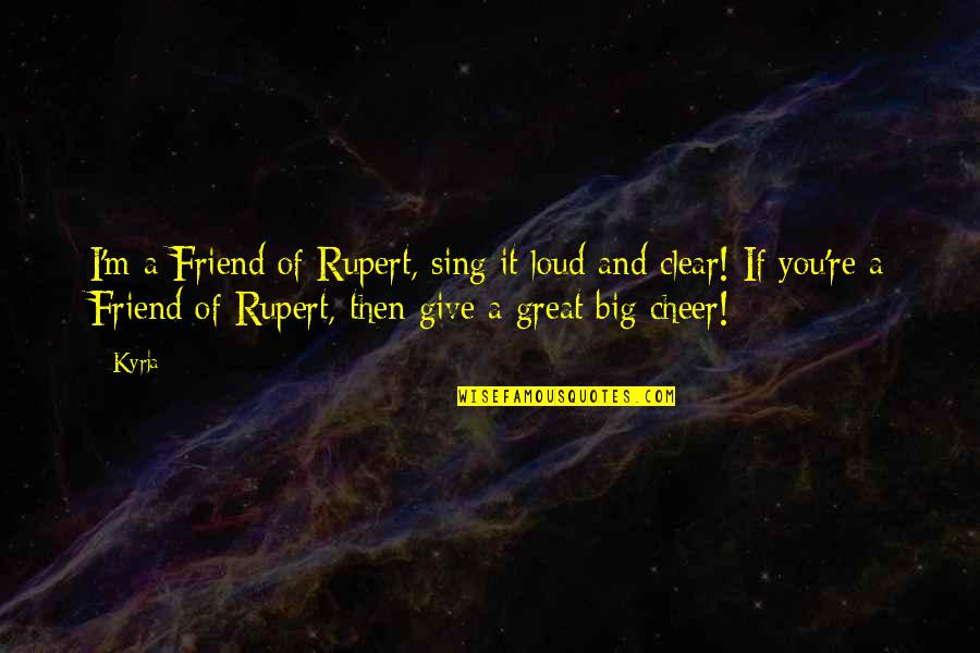 Being Afraid Tumblr Quotes By Kyrja: I'm a Friend of Rupert, sing it loud